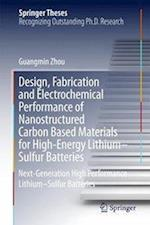 Design, Fabrication and Electrochemical Performance of Nanostructured Carbon Based Materials for High-Energy Lithium-Sulfur Batteries : Next-Generatio