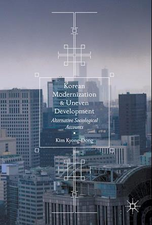 Korean Modernization and Uneven Development : Alternative Sociological Accounts