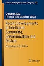 Recent Developments in Intelligent Computing, Communication and Devices : Proceedings of ICCD 2016