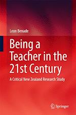 Being A Teacher in the 21st Century : A Critical New Zealand Research Study