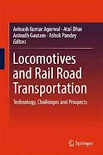 Locomotives and Rail Road Transportation : Technology, Challenges and Prospects