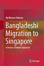 Bangladeshi Migration to Singapore : A Process-Oriented Approach