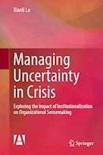 Managing Uncertainty in Crisis : Exploring the Impact of Institutionalization on Organizational Sensemaking