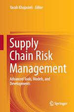 Supply Chain Risk Management : Advanced Tools, Models, and Developments