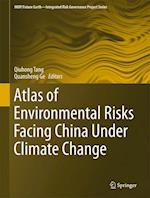 Atlas of Environmental Risks Facing China Under Climate Change (IHDPFuture Earth Integrated Risk Governance Project Series)