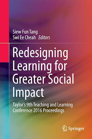 Redesigning Learning for Greater Social Impact : Taylor's 9th Teaching and Learning Conference 2016 Proceedings