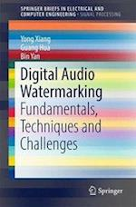 Digital Audio Watermarking : Fundamentals, Techniques and Challenges