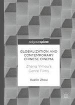 Globalization and Contemporary Chinese Cinema : Zhang Yimou's Genre Films