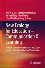 New Ecology for Education - Communication X Learning : Selected Papers from the HKAECT-AECT 2017 Summer International Research Symposium