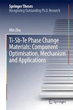 Ti-Sb-Te Phase Change Materials: Component Optimisation, Mechanism and Applications