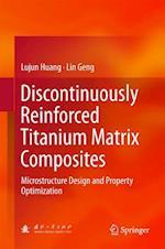 Discontinuously Reinforced Titanium Matrix Composites : Microstructure Design and Property Optimization