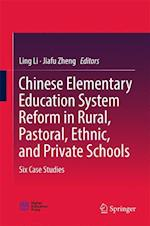 Chinese Elementary Education System Reform in Rural, Pastoral, Ethnic, and Private Schools : Six Case Studies