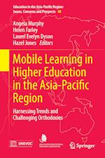Mobile Learning in Higher Education in the Asia-Pacific Region : Harnessing Trends and Challenging Orthodoxies