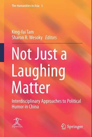 Not Just a Laughing Matter : Interdisciplinary Approaches to Political Humor in China
