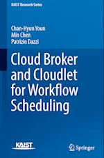 Cloud Broker and Cloudlet for Workflow Scheduling (Kaist Research Series)