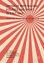 Japanese Imperialism: Politics and Sport in East Asia : Rejection, Resentment, Revanchism