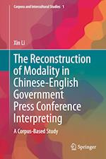 The Reconstruction of Modality in Chinese-English Government Press Conference Interpreting (Corpora and Intercultural Studies, nr. 1)