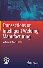Transactions on Intelligent Welding Manufacturing : Volume I No. 1 2017