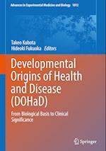 Developmental Origins of Health and Disease (DOHaD) (ADVANCES IN EXPERIMENTAL MEDICINE AND BIOLOGY, nr. 1012)