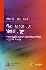 Plasma Surface Metallurgy : With Double Glow Discharge Technology-Xu-Tec Process