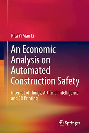 An Economic Analysis on Automated Construction Safety : Internet of Things, Artificial Intelligence and 3D Printing