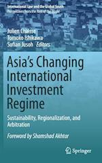 Asia's Changing International Investment Regime : Sustainability, Regionalization, and Arbitration
