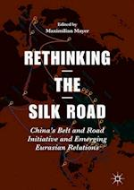 Rethinking the Silk Road : China's Belt and Road Initiative and Emerging Eurasian Relations