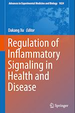 Regulation of Inflammatory Signaling in Health and Disease (ADVANCES IN EXPERIMENTAL MEDICINE AND BIOLOGY, nr. 1024)