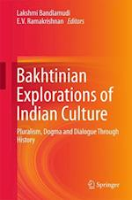 Bakhtinian Explorations of Indian Culture : Pluralism, Dogma and Dialogue Through History