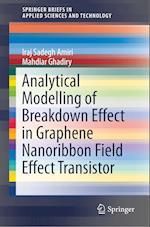 Analytical Modelling of Breakdown Effect in Graphene Nanoribbon Field Effect Transistor (Springerbriefs in Applied Sciences and Technology)