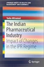 The Indian Pharmaceutical Industry (Springerbriefs in Health Care Management and Economics)