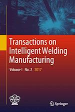 Transactions on Intelligent Welding Manufacturing : Volume I No. 2 2017