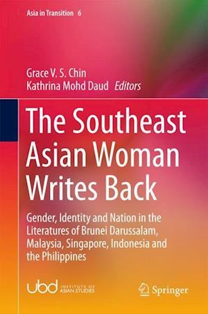 The Southeast Asian Woman Writes Back : Gender, Identity and Nation in the Literatures of Brunei Darussalam, Malaysia, Singapore, Indonesia and the Ph