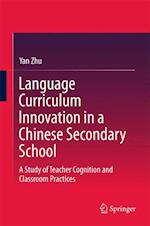 Language Curriculum Innovation in a Chinese Secondary School : A Study of Teacher Cognition and Classroom Practices