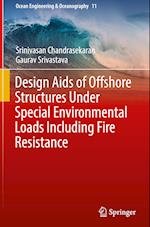 Design Aids of Offshore Structures Under Special Environmental Loads including Fire Resistance (Ocean Engineering & Oceanography, nr. 11)