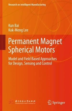 Permanent Magnet Spherical Motors : Model and Field Based Approaches for Design, Sensing and Control