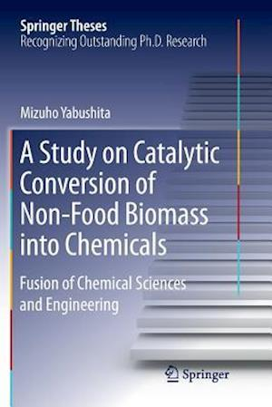 A Study on Catalytic Conversion of Non-Food Biomass into Chemicals : Fusion of Chemical Sciences and Engineering