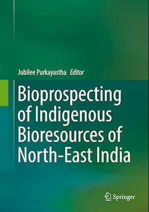 Bioprospecting of Indigenous Bioresources of North-East India