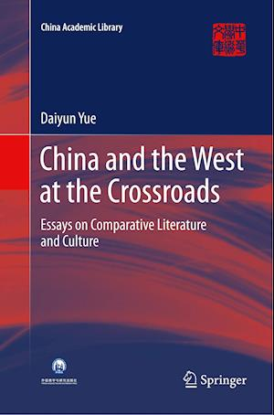China and the West at the Crossroads : Essays on Comparative Literature and Culture