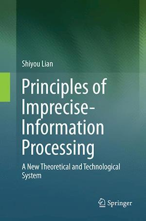 Principles of Imprecise-Information Processing : A New Theoretical and Technological System.