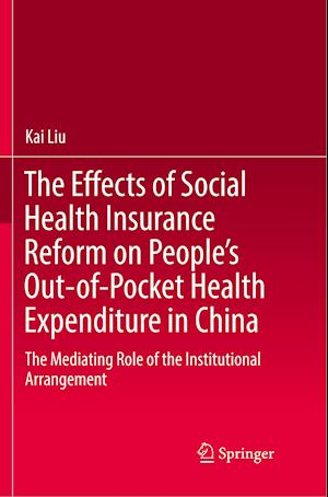 The Effects of Social Health Insurance Reform on People's Out-of-Pocket Health Expenditure in China : The Mediating Role of the Institutional Arrangem