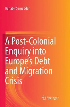 A Post-Colonial Enquiry into Europe's Debt and Migration Crisis