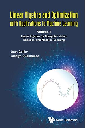 Linear Algebra and Optimization with Applications to Machine Learning - Volume I