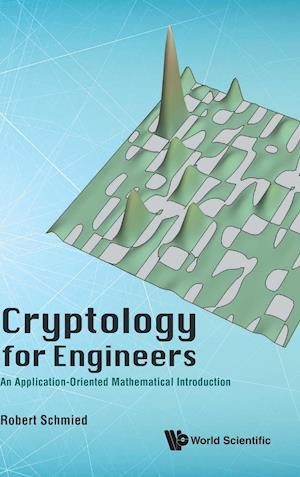 Cryptology For Engineers: An Application-oriented Mathematical Introduction