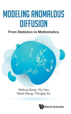 Modeling Anomalous Diffusion: From Statistics To Mathematics