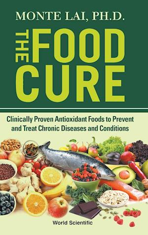 Food Cure, The: Clinically Proven Antioxidant Foods To Prevent And Treat Chronic Diseases And Conditions