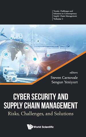 Cyber Security And Supply Chain Management: Risks, Challenges, And Solutions
