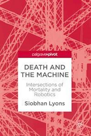 Death and the Machine : Intersections of Mortality and Robotics