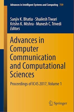 Advances in Computer Communication and Computational Sciences : Proceedings of IC4S 2017, Volume 1