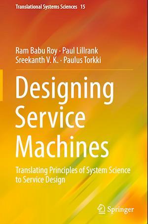 Designing Service Machines : Translating Principles of System Science to Service Design